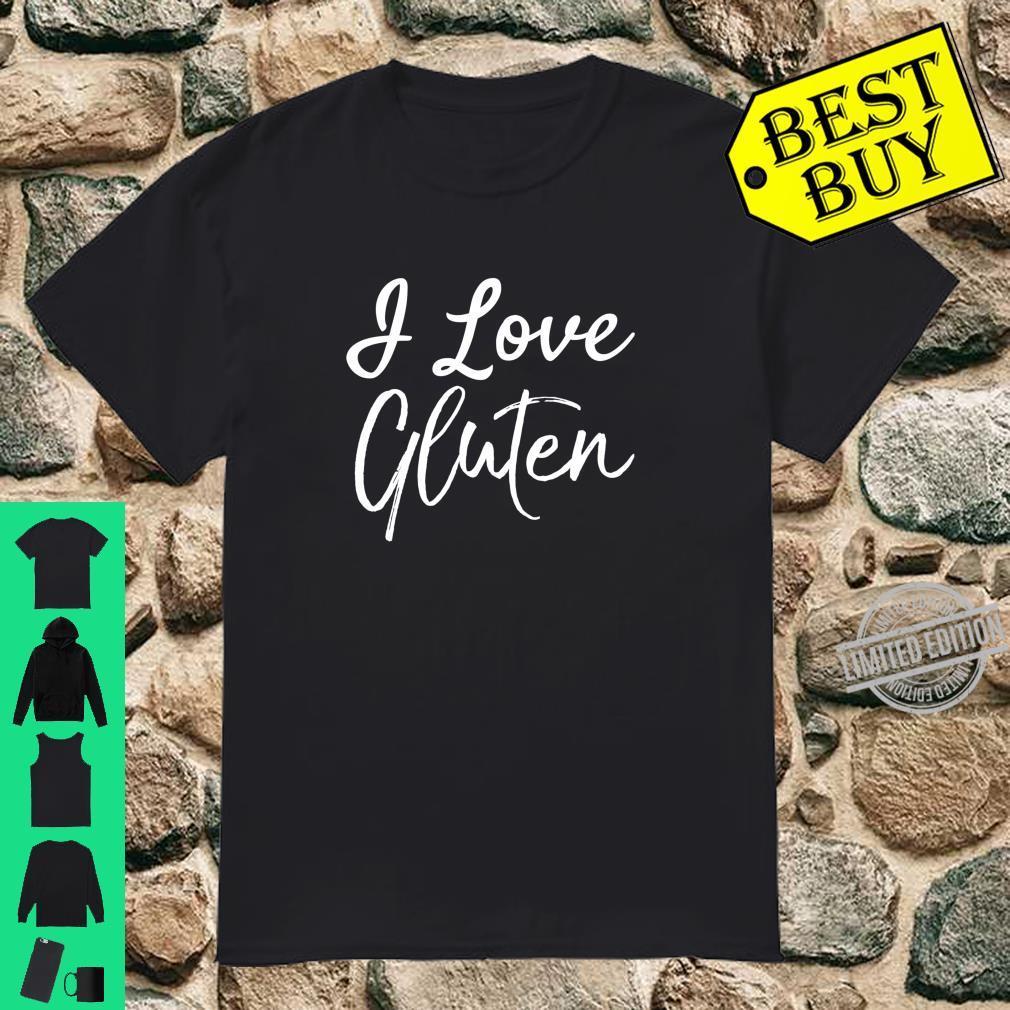 Funny Gluten Bread Quote I Love Gluten Shirt