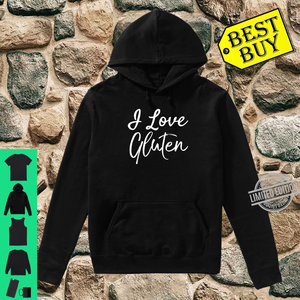 Funny Gluten Bread Quote I Love Gluten Shirt hoodie