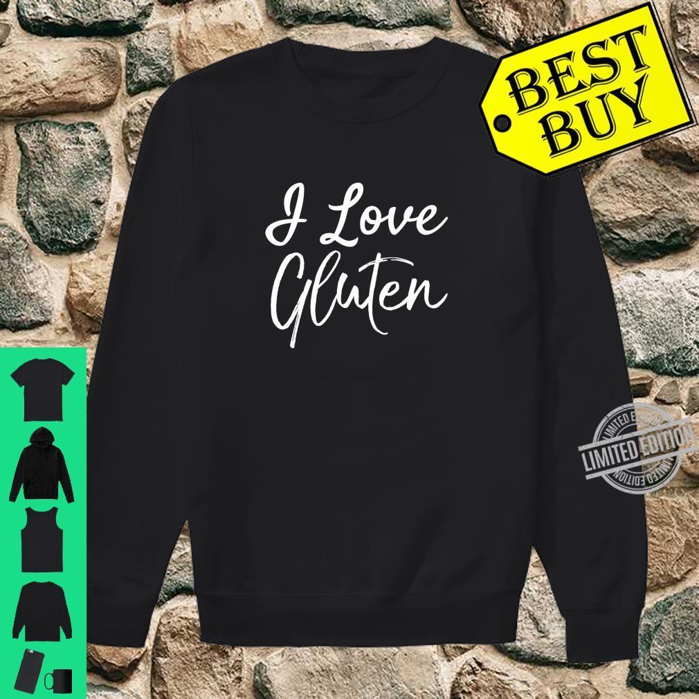Funny Gluten Bread Quote I Love Gluten Shirt sweater