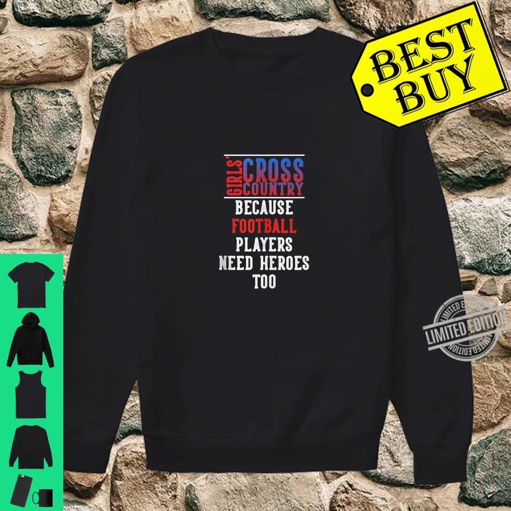 Girls' Cross Country Because Football Players Need Heroes Shirt sweater