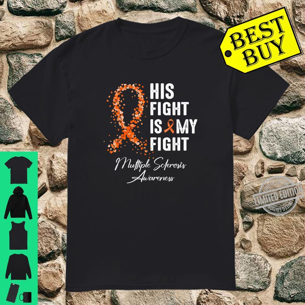 His Fight Is My Fight Multiple Sclerosis Awareness Shirt