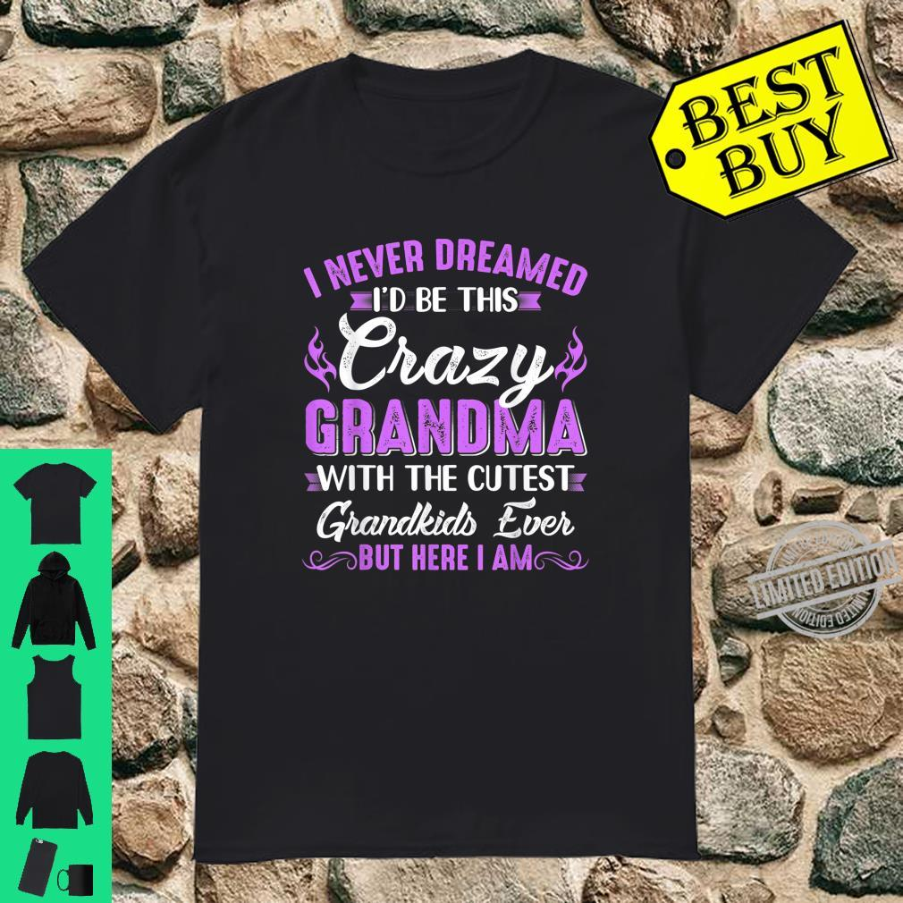 I Never Dreamed I'd Be This Crazy Grandma With Grandkids Shirt