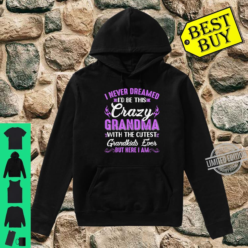 I Never Dreamed I'd Be This Crazy Grandma With Grandkids Shirt hoodie