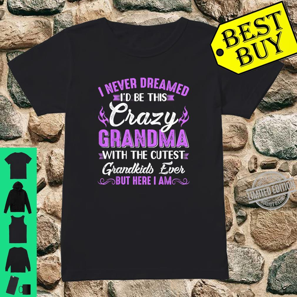 I Never Dreamed I'd Be This Crazy Grandma With Grandkids Shirt ladies tee