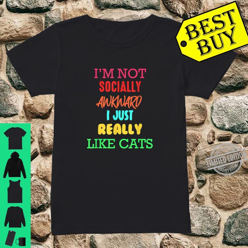 I'm Not Socially Awkward I Just Really Like Cats Cats Shirt ladies tee
