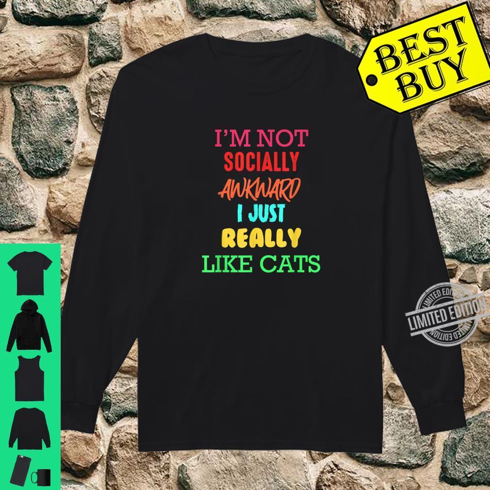 I'm Not Socially Awkward I Just Really Like Cats Cats Shirt long sleeved