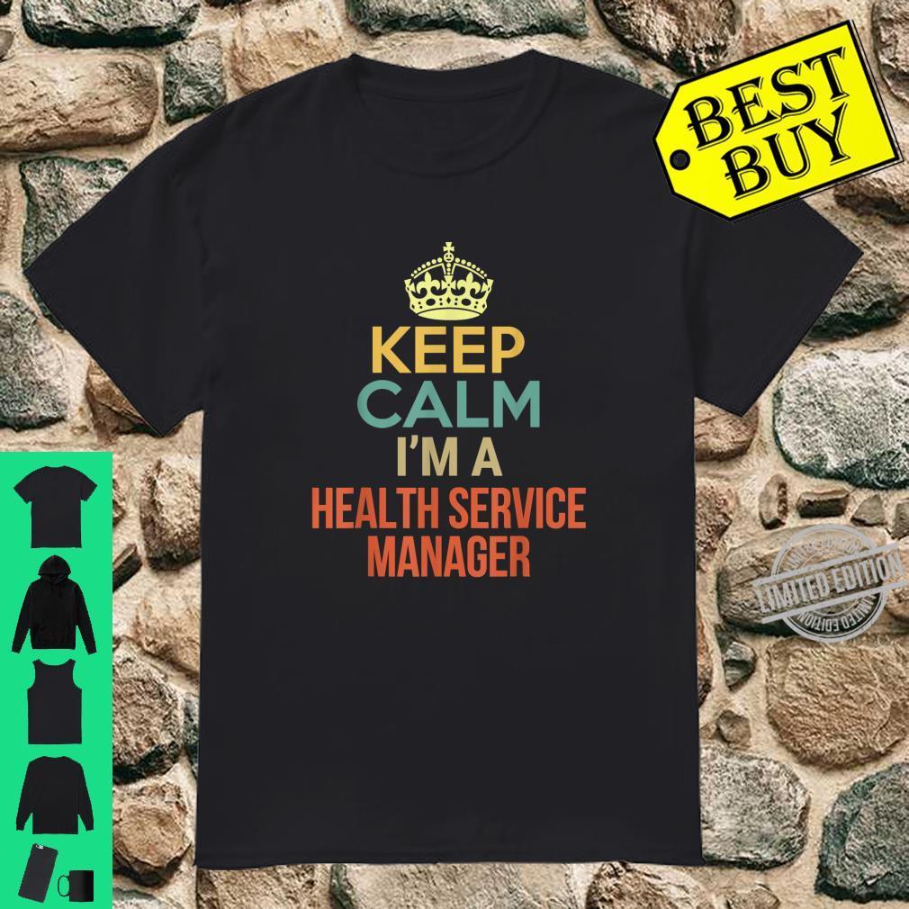 Keep Calm I'm A Health Service Manager Shirt