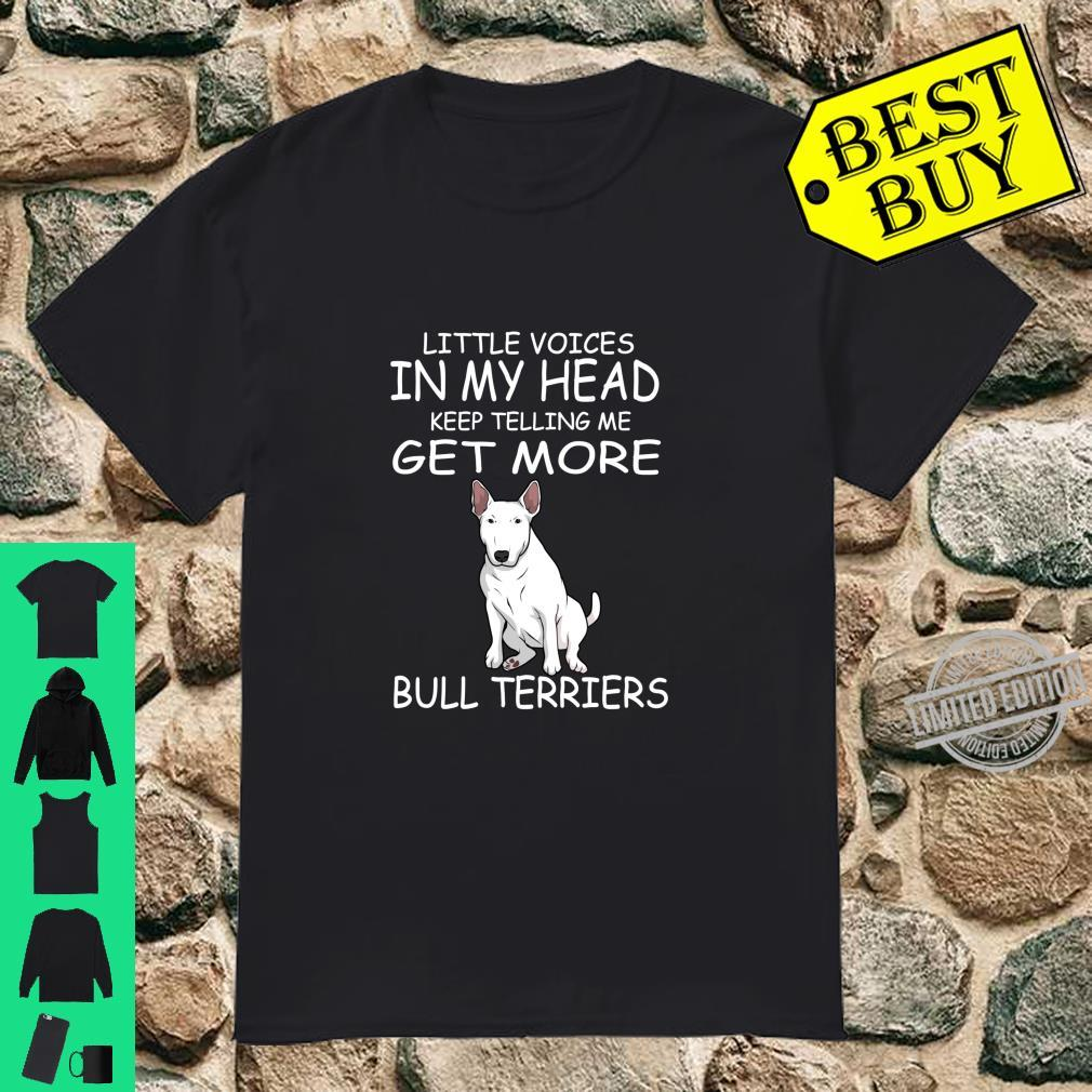 Little Voices Keep Telling Me Get More Bull Terriers Dog Langarmshirt Shirt
