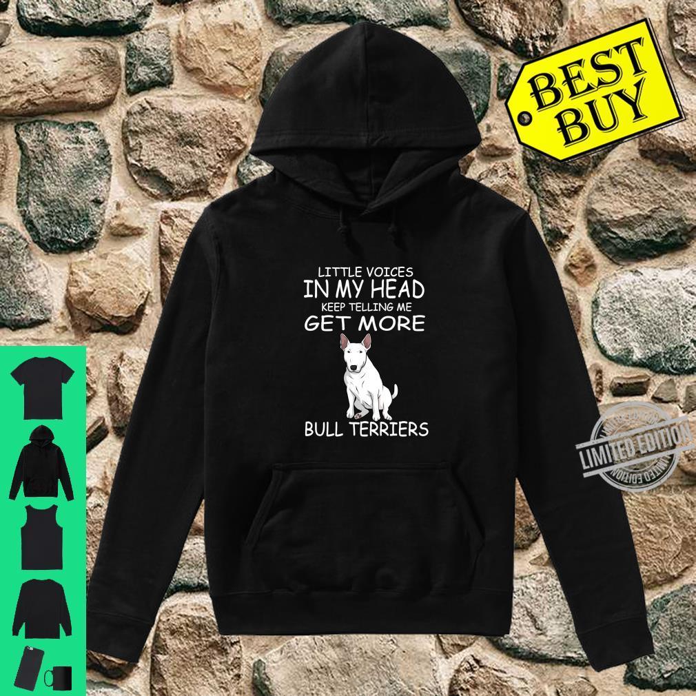 Little Voices Keep Telling Me Get More Bull Terriers Dog Langarmshirt Shirt hoodie