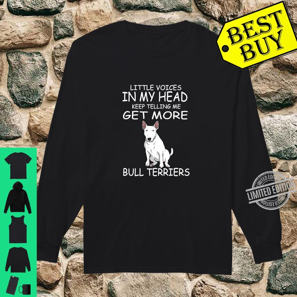 Little Voices Keep Telling Me Get More Bull Terriers Dog Langarmshirt Shirt long sleeved