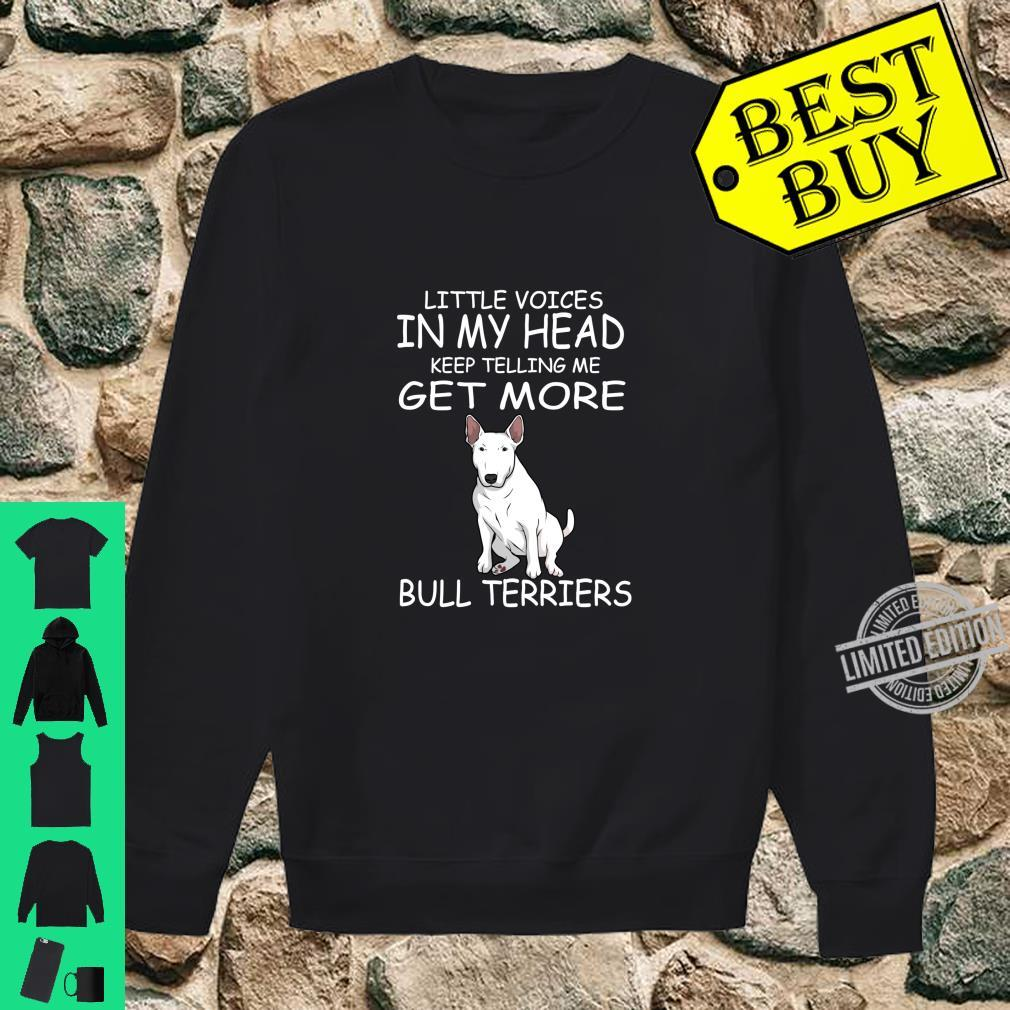 Little Voices Keep Telling Me Get More Bull Terriers Dog Langarmshirt Shirt sweater