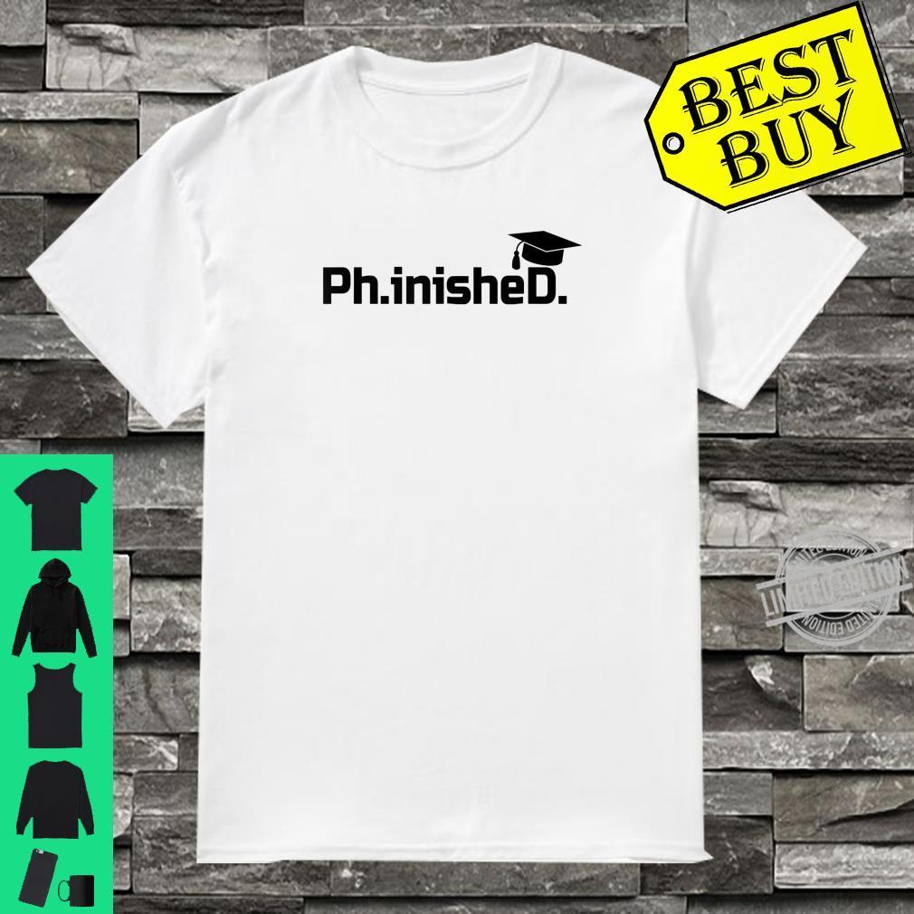 Phd Graduation Phinished Shirt
