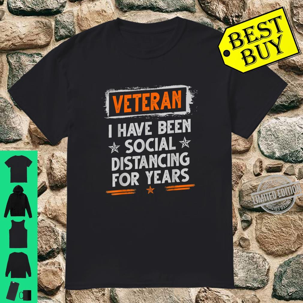 Veteran I Have Been Social Distancing For Years Shirt Shirt