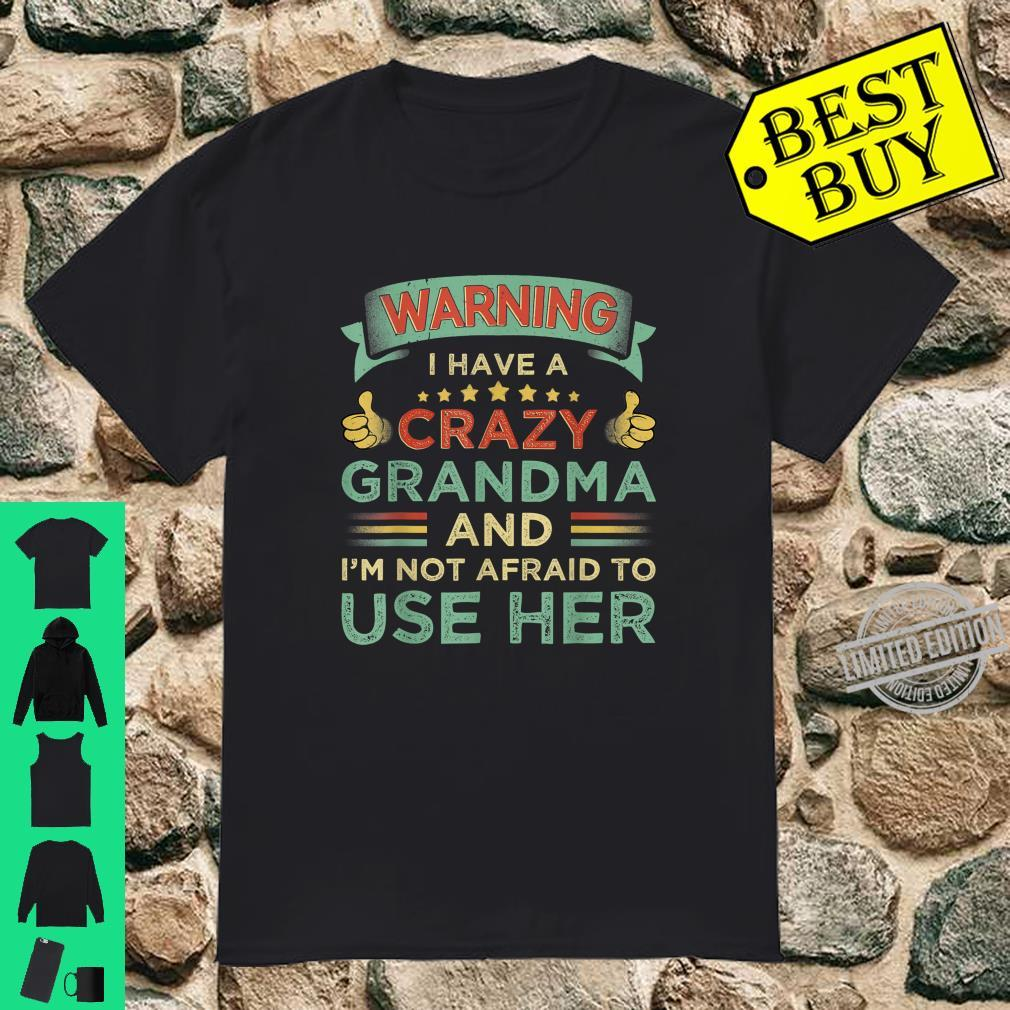Warning I Have A Crazy Grandma And I'm Not Afraid To Use Her Shirt
