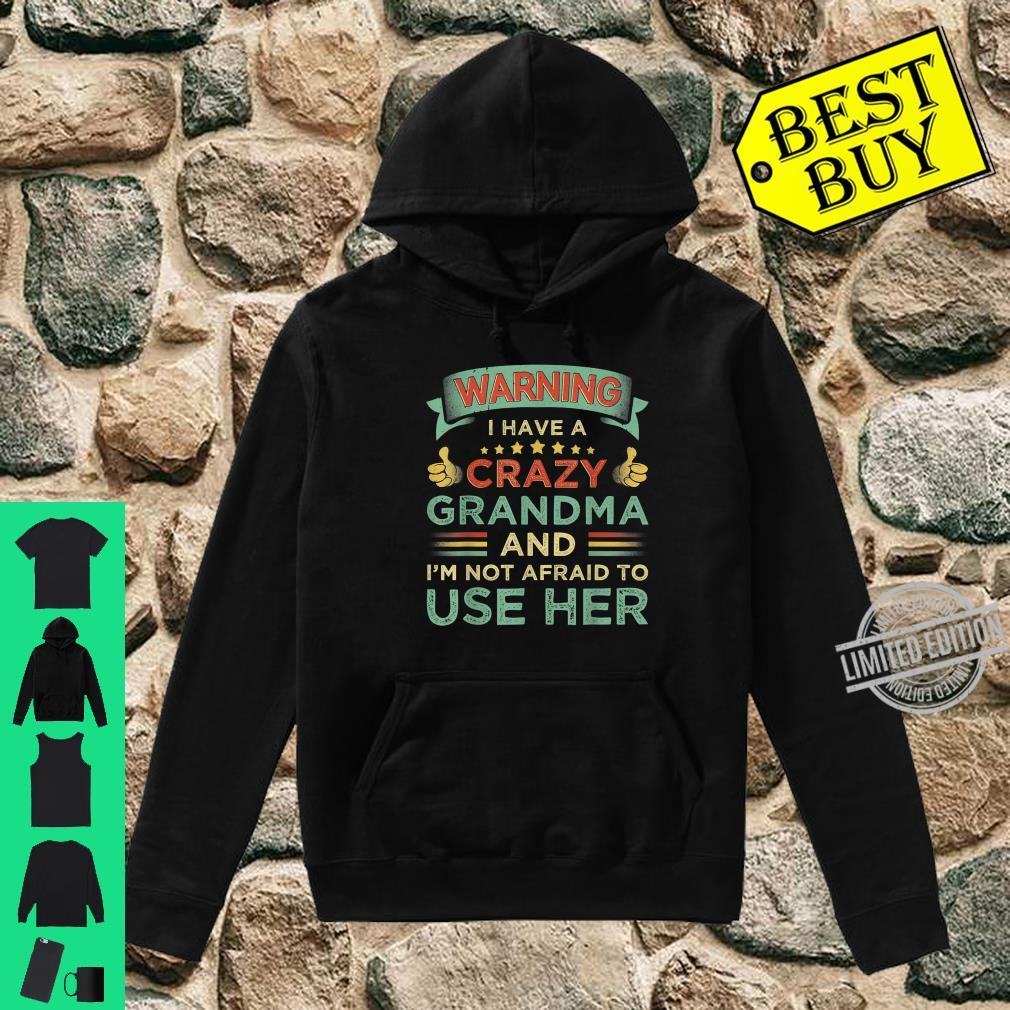 Warning I Have A Crazy Grandma And I'm Not Afraid To Use Her Shirt hoodie