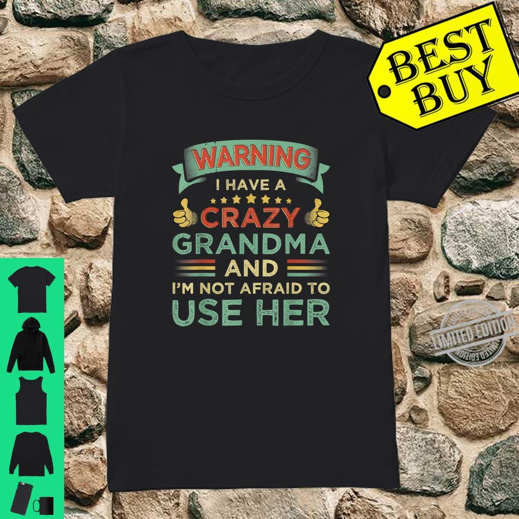 Warning I Have A Crazy Grandma And I'm Not Afraid To Use Her Shirt ladies tee