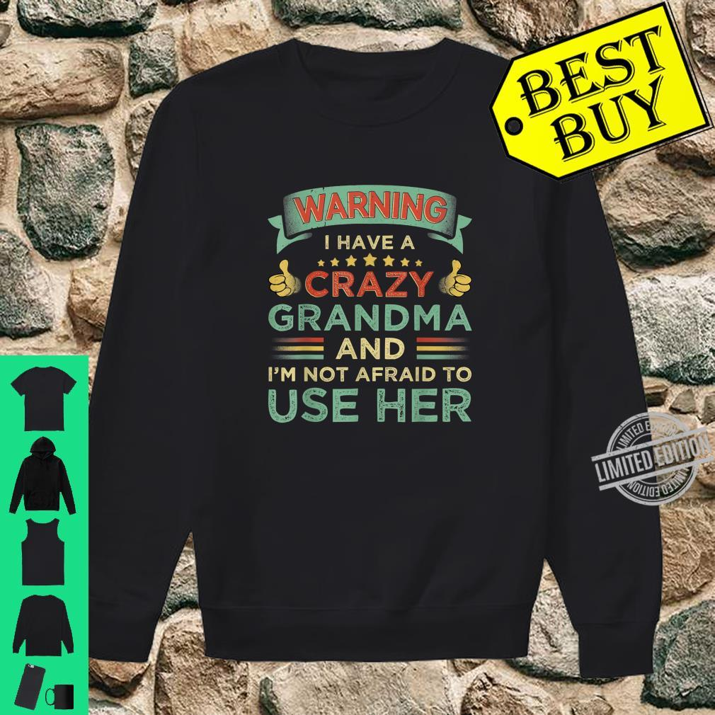 Warning I Have A Crazy Grandma And I'm Not Afraid To Use Her Shirt sweater