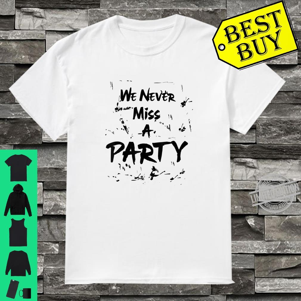 We Never Miss A Party Shirt
