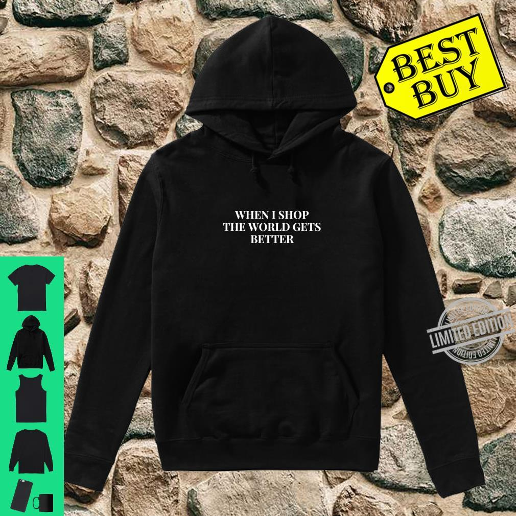 When I Shop The World Gets Better Smile Shirt hoodie