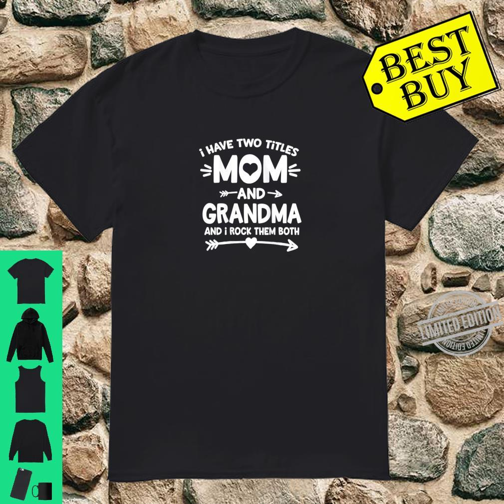 Womens I Have Two Titles Mom and Grandma And I Rock Them Both Shirt